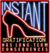 instant gratification has long term consequences