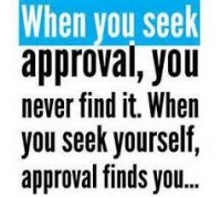 when you seek approval