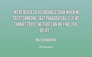 quote-Walter-Anderson-were-never-so-vulnerable-than-when-we-60325